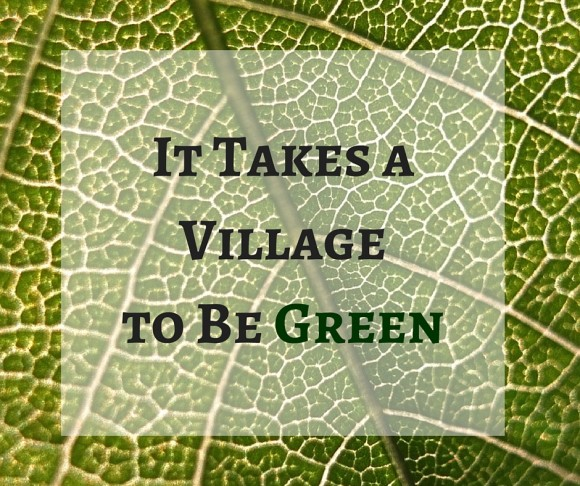 It Takes a Villageto Be Green