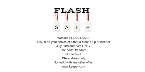 Weekend FLASH SALE$15.00 off your choice of either a Moon Cup or KeeperJuly 23rd and 24th ONLYUse code- freedomat checkoutUSA address only.Not valid with any other offer.www.keeper.com