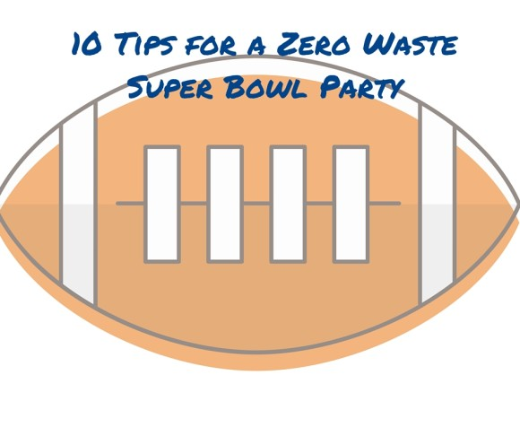 10 Tips for a Zero Waste Super Bowl Party